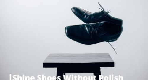 How to Shine Shoes Without Polish